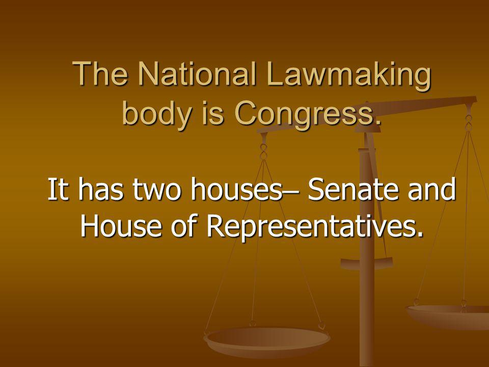 The National Lawmaking body is Congress.