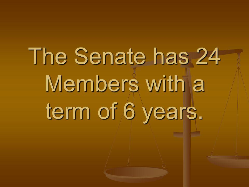 The Senate has 24 Members with a term of 6 years.