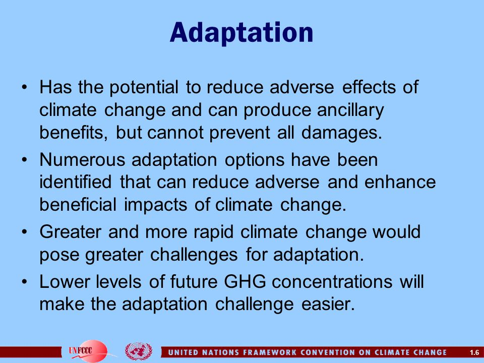 Adaptation Has the potential to reduce adverse effects of climate change and can produce ancillary benefits, but cannot prevent all damages.