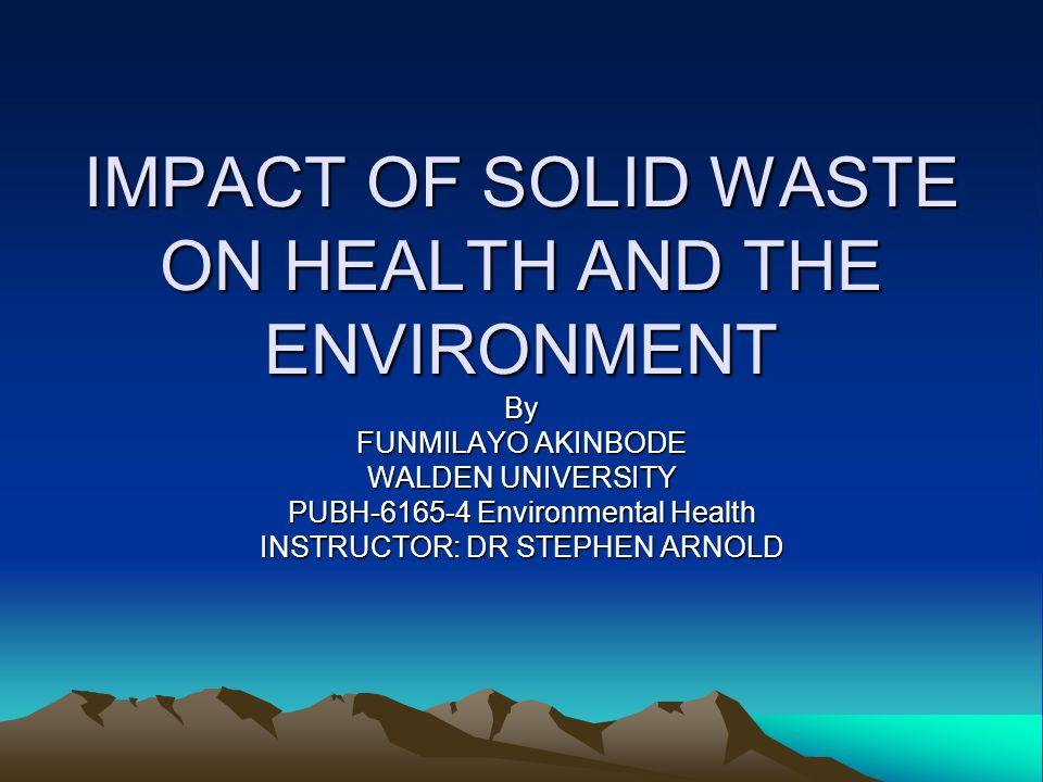 IMPACT OF SOLID WASTE ON HEALTH AND THE ENVIRONMENT
