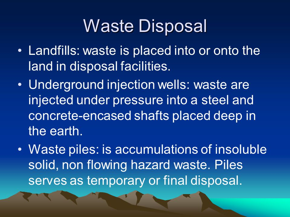 Waste Disposal Landfills: waste is placed into or onto the land in disposal facilities.