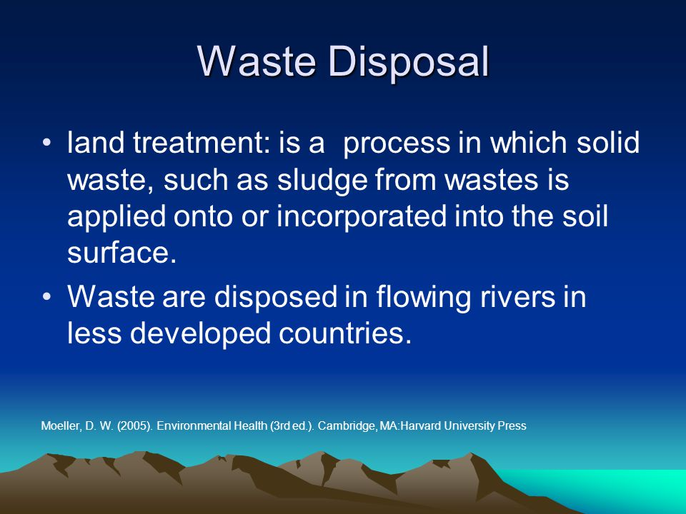 Waste Disposal land treatment: is a process in which solid waste, such as sludge from wastes is applied onto or incorporated into the soil surface.