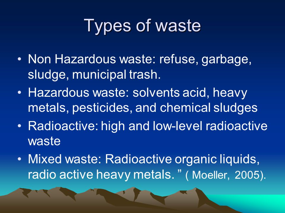 Types of waste Non Hazardous waste: refuse, garbage, sludge, municipal trash.