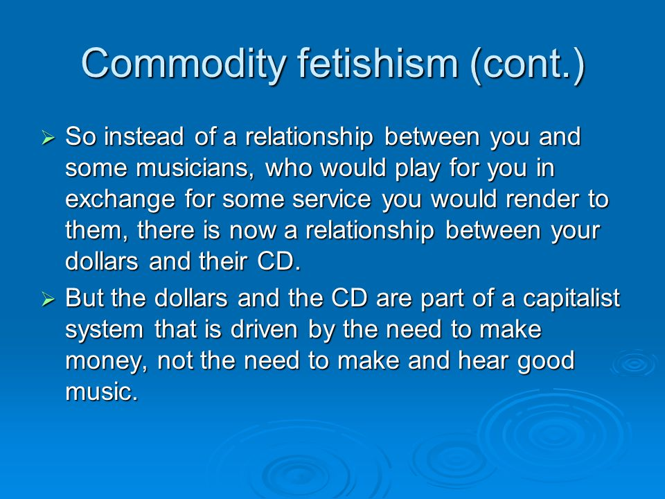 Commodity fetishism (cont.)
