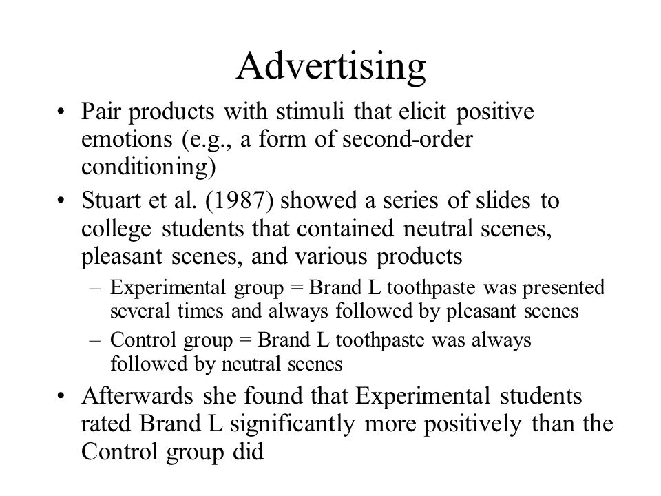 Advertising Pair products with stimuli that elicit positive emotions (e.g., a form of second-order conditioning)