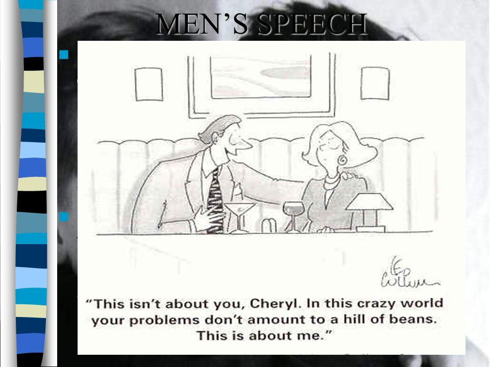 MEN'S SPEECH Goal of talk is exerting control, preserving independence, and enhancing status.