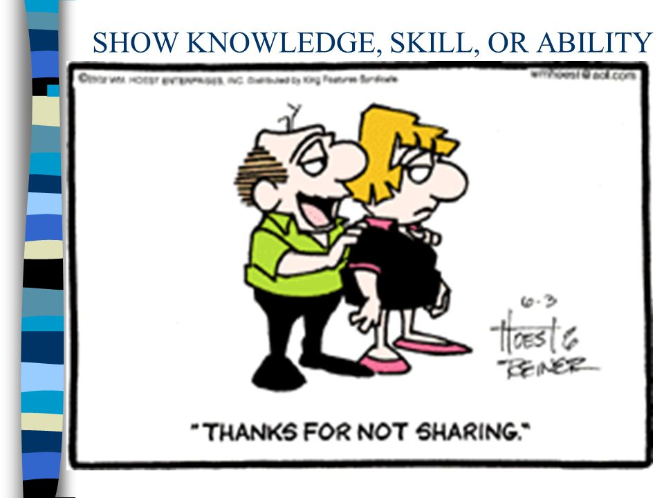 SHOW KNOWLEDGE, SKILL, OR ABILITY