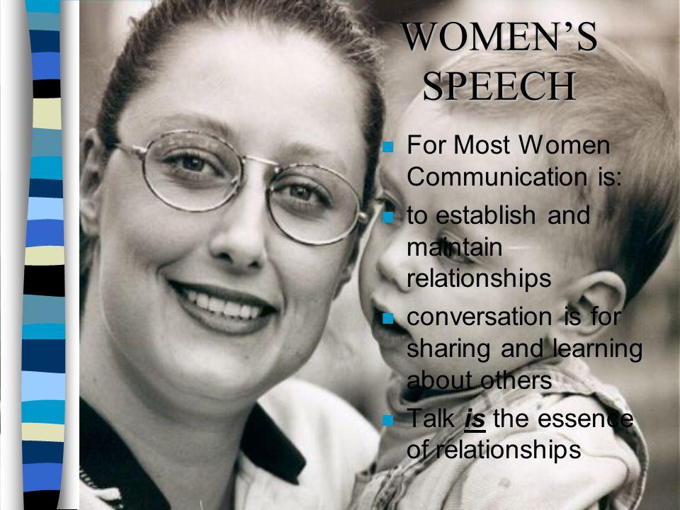 WOMEN'S SPEECH For Most Women Communication is: