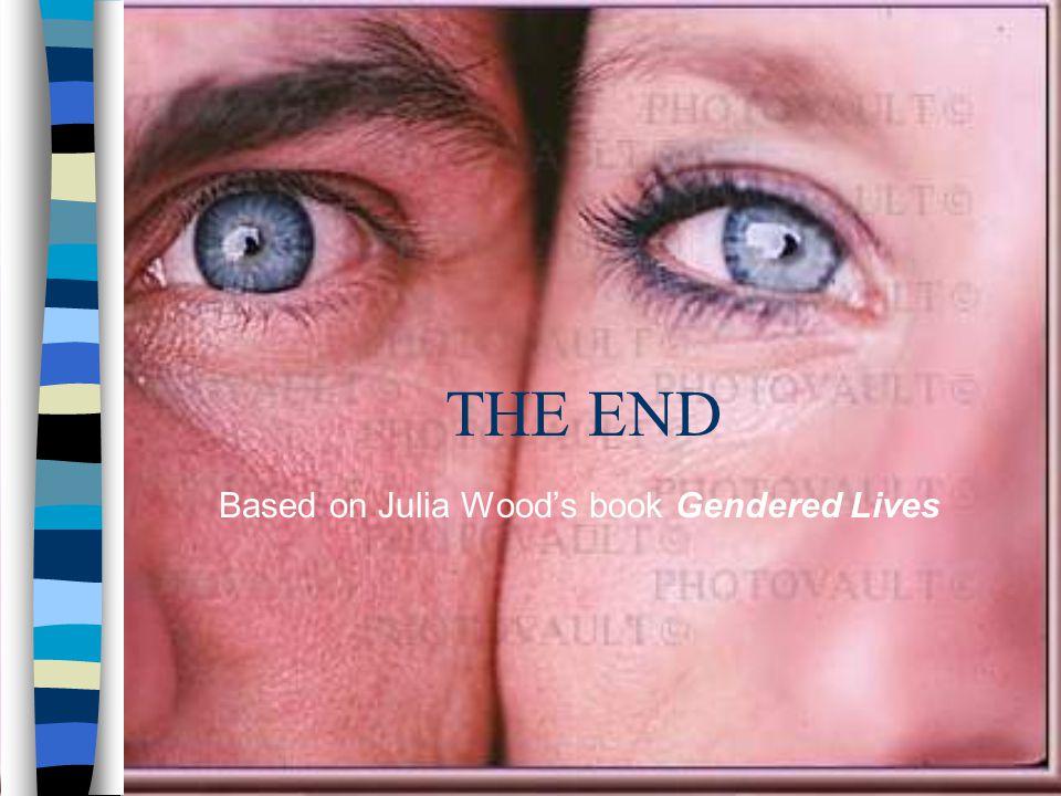 Based on Julia Wood's book Gendered Lives
