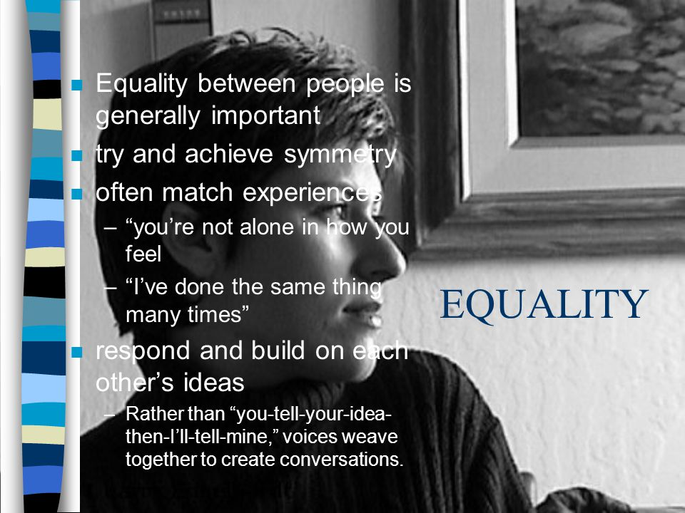 EQUALITY Equality between people is generally important