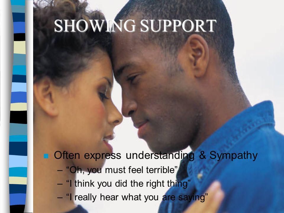 SHOWING SUPPORT Often express understanding & Sympathy