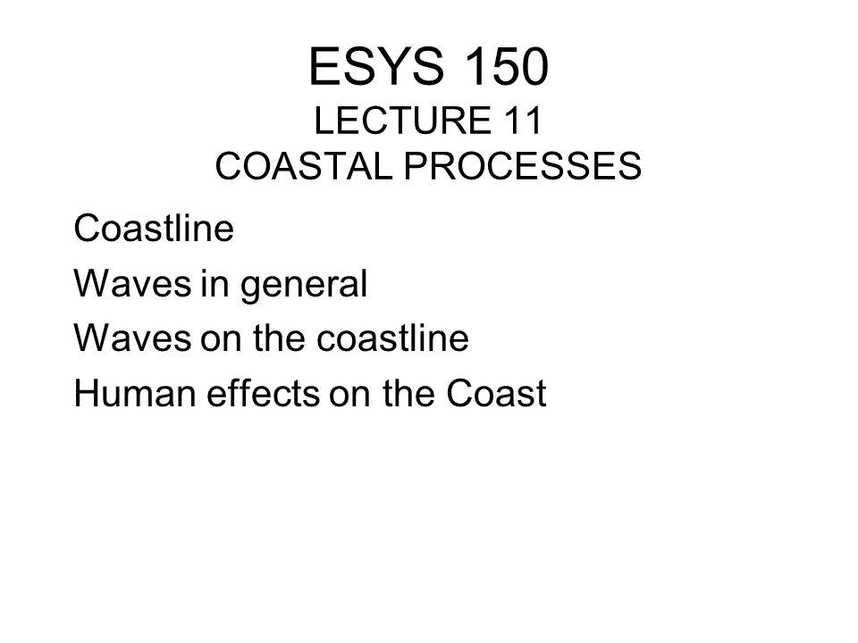 ESYS 150 LECTURE 11 COASTAL PROCESSES