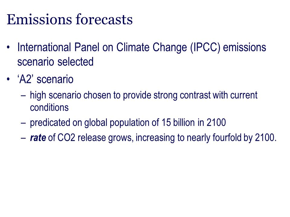Emissions forecasts International Panel on Climate Change (IPCC) emissions scenario selected. 'A2' scenario.