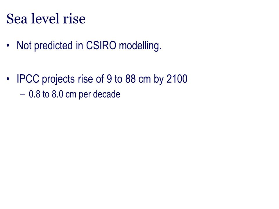Sea level rise Not predicted in CSIRO modelling.