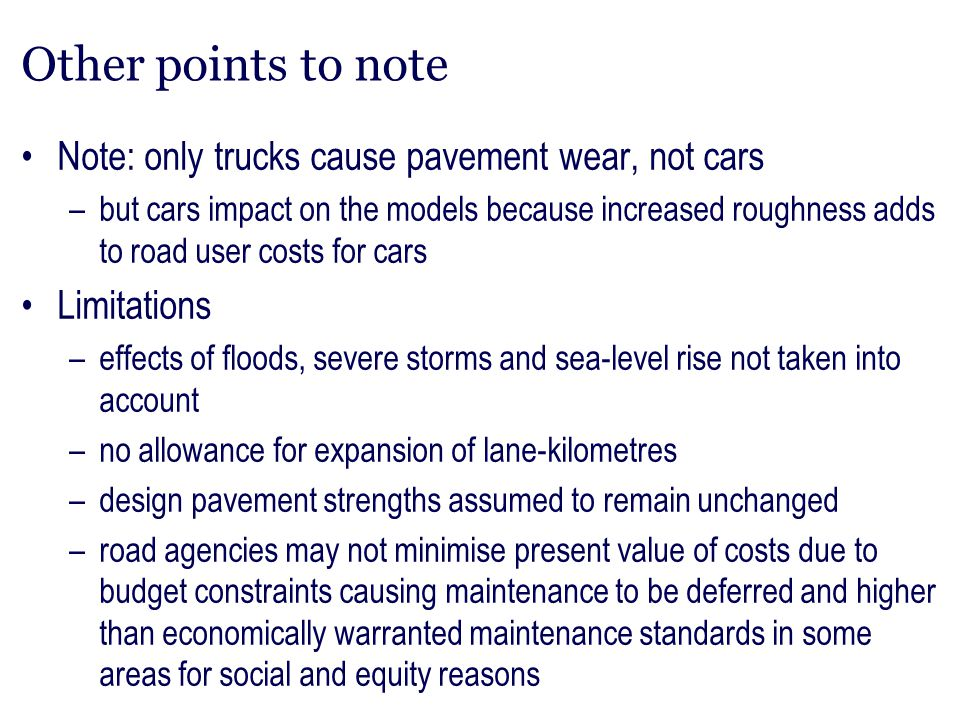 Other points to note Note: only trucks cause pavement wear, not cars