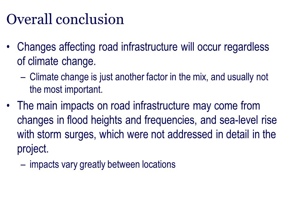 Overall conclusion Changes affecting road infrastructure will occur regardless of climate change.