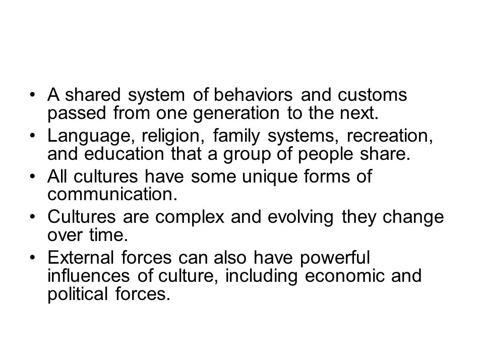 A shared system of behaviors and customs passed from one generation to the next.