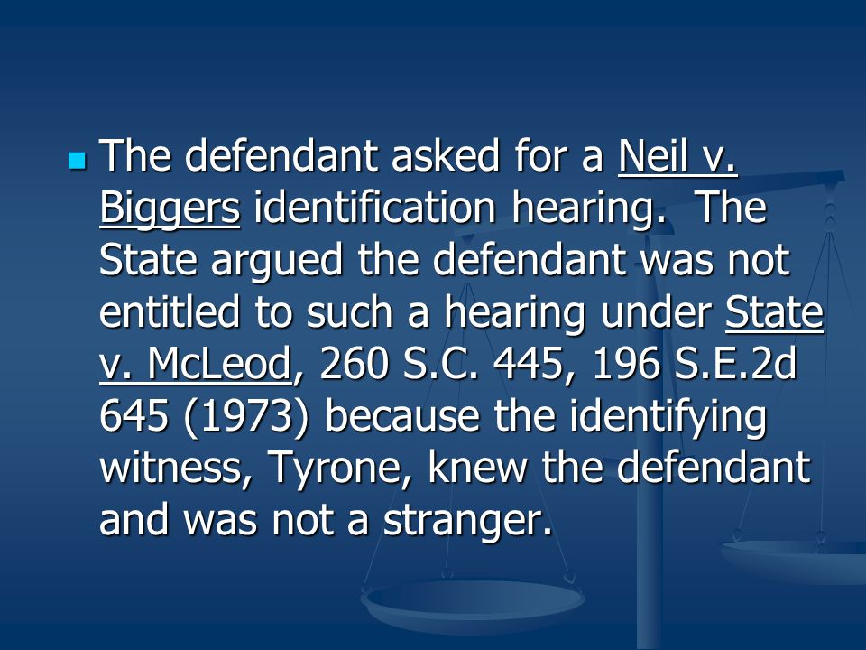 The defendant asked for a Neil v. Biggers identification hearing