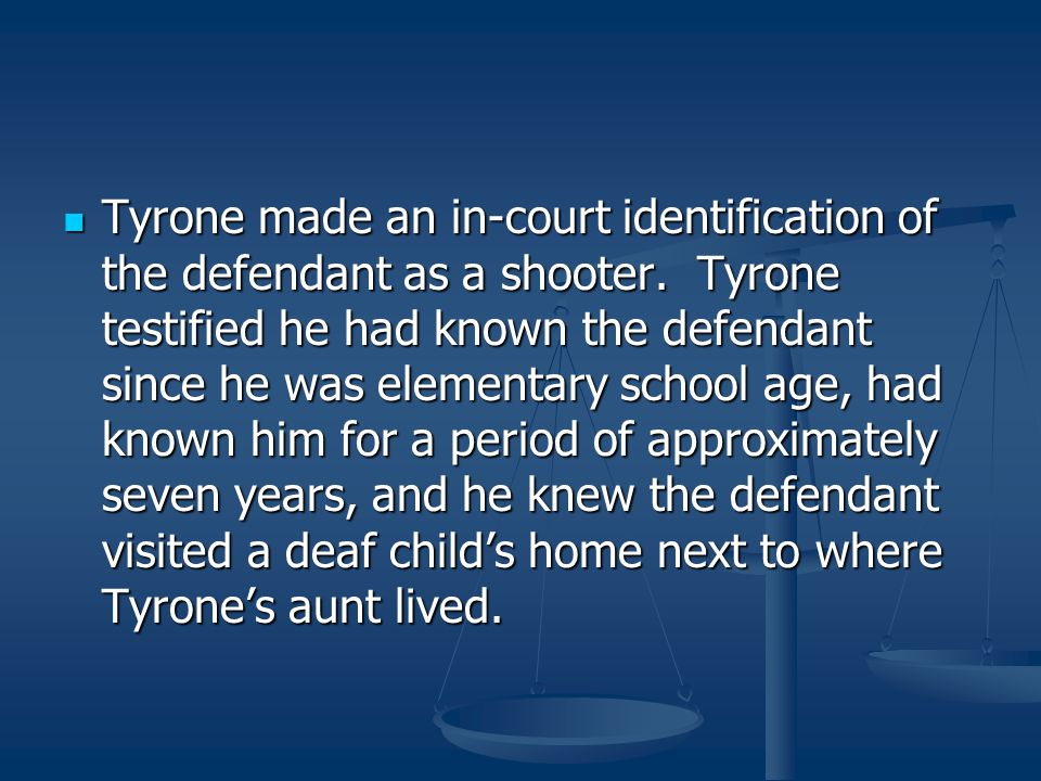 Tyrone made an in-court identification of the defendant as a shooter