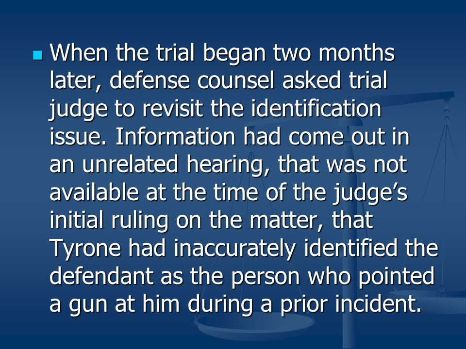 When the trial began two months later, defense counsel asked trial judge to revisit the identification issue.