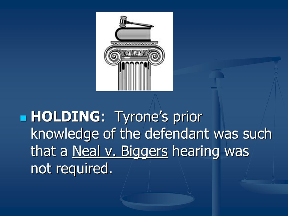 HOLDING: Tyrone's prior knowledge of the defendant was such that a Neal v.
