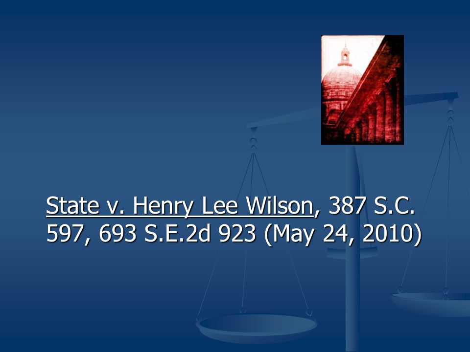 State v. Henry Lee Wilson, 387 S.C. 597, 693 S.E.2d 923 (May 24, 2010)