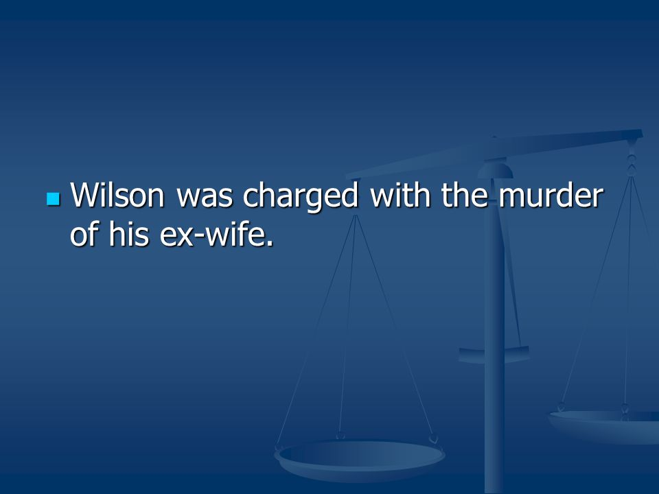 Wilson was charged with the murder of his ex-wife.