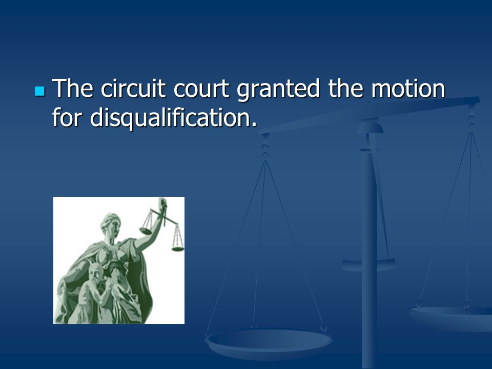 The circuit court granted the motion for disqualification.