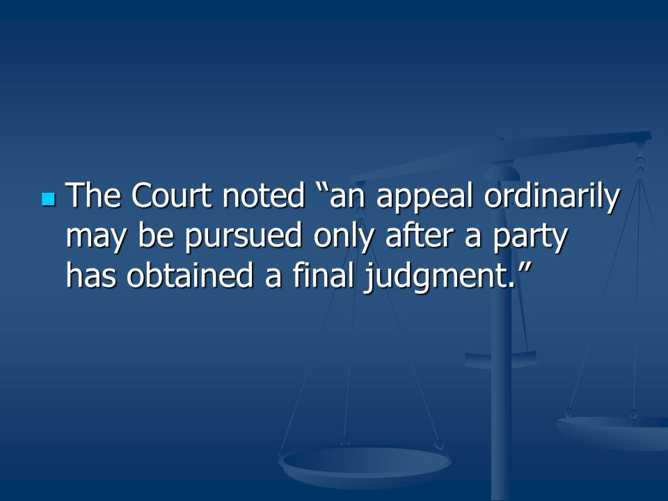 The Court noted an appeal ordinarily may be pursued only after a party has obtained a final judgment.