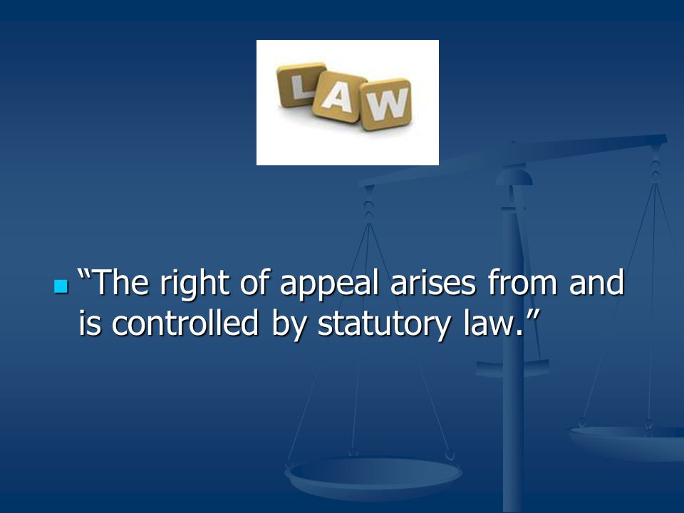 The right of appeal arises from and is controlled by statutory law.