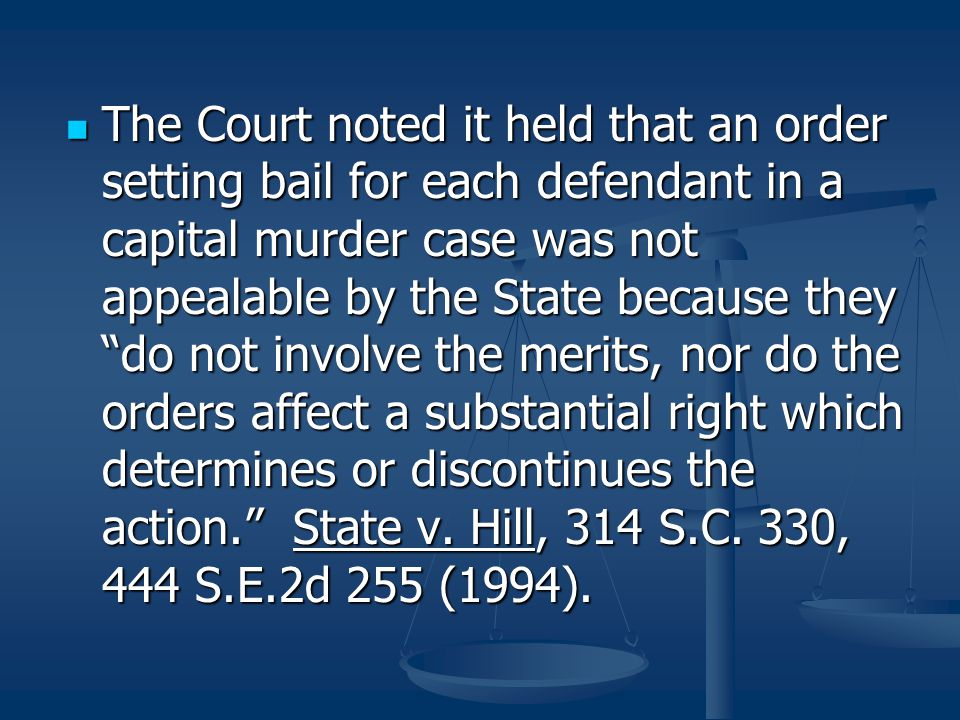 The Court noted it held that an order setting bail for each defendant in a capital murder case was not appealable by the State because they do not involve the merits, nor do the orders affect a substantial right which determines or discontinues the action. State v.