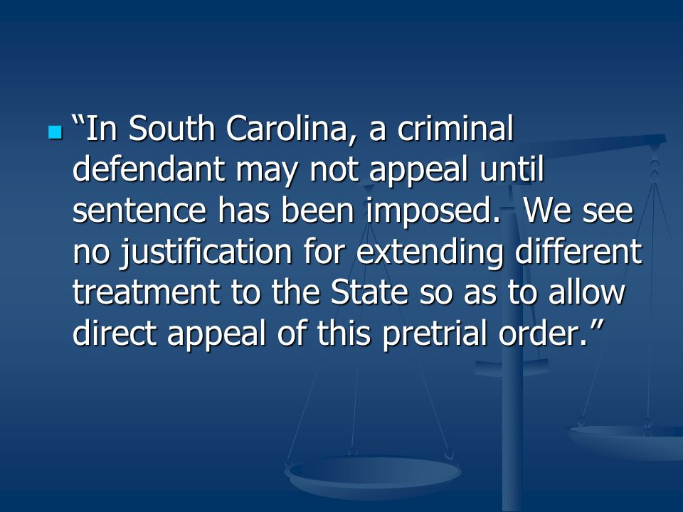 In South Carolina, a criminal defendant may not appeal until sentence has been imposed.