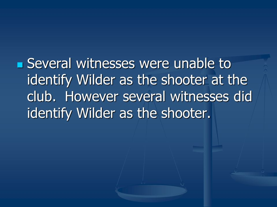 Several witnesses were unable to identify Wilder as the shooter at the club.