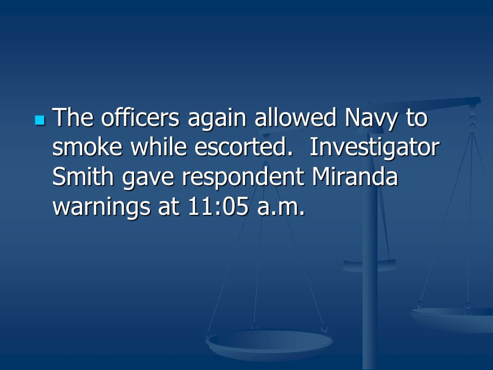 The officers again allowed Navy to smoke while escorted