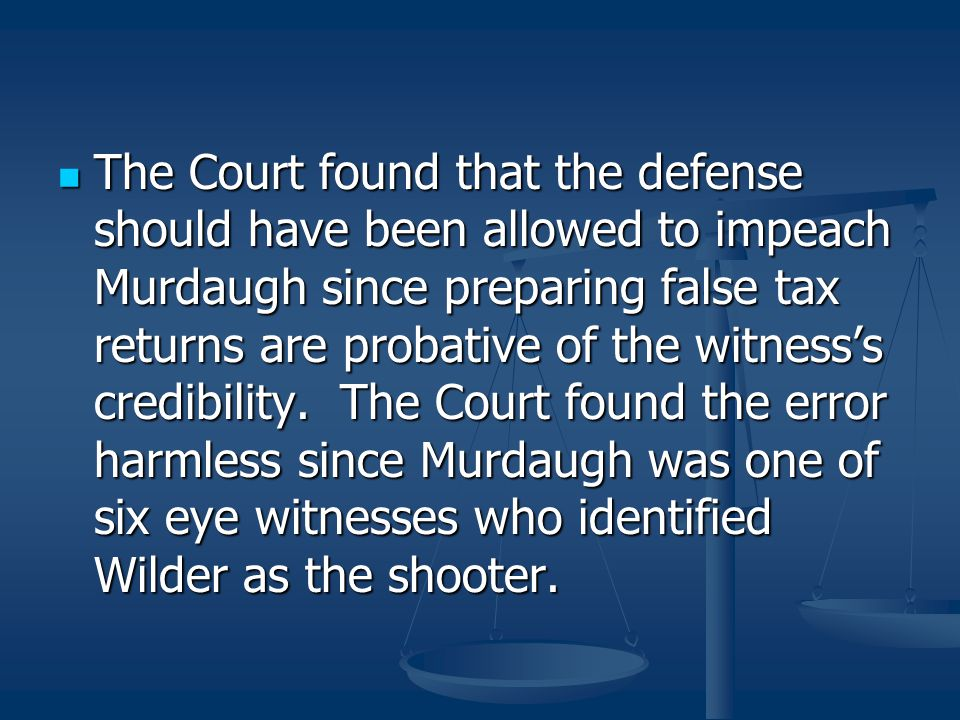 The Court found that the defense should have been allowed to impeach Murdaugh since preparing false tax returns are probative of the witness's credibility.