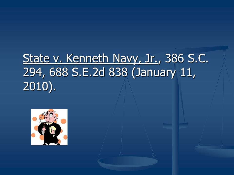 State v. Kenneth Navy, Jr. , 386 S. C. 294, 688 S. E