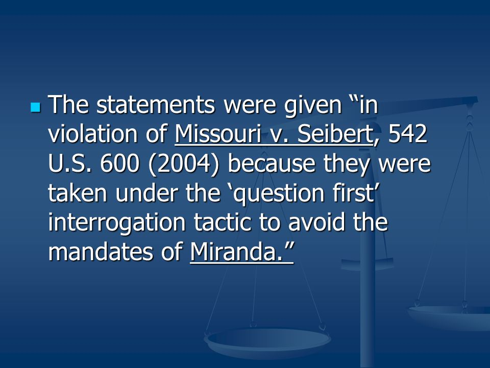 The statements were given in violation of Missouri v. Seibert, 542 U