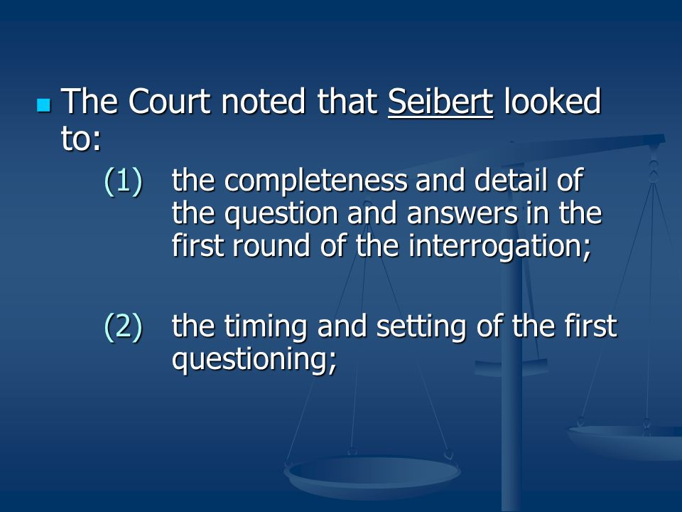 The Court noted that Seibert looked to: