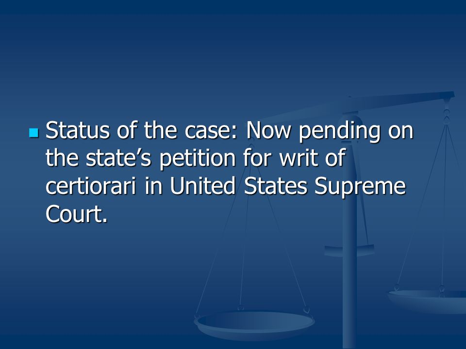 Status of the case: Now pending on the state's petition for writ of certiorari in United States Supreme Court.