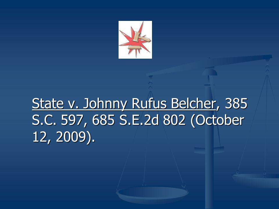 State v. Johnny Rufus Belcher, 385 S. C. 597, 685 S. E