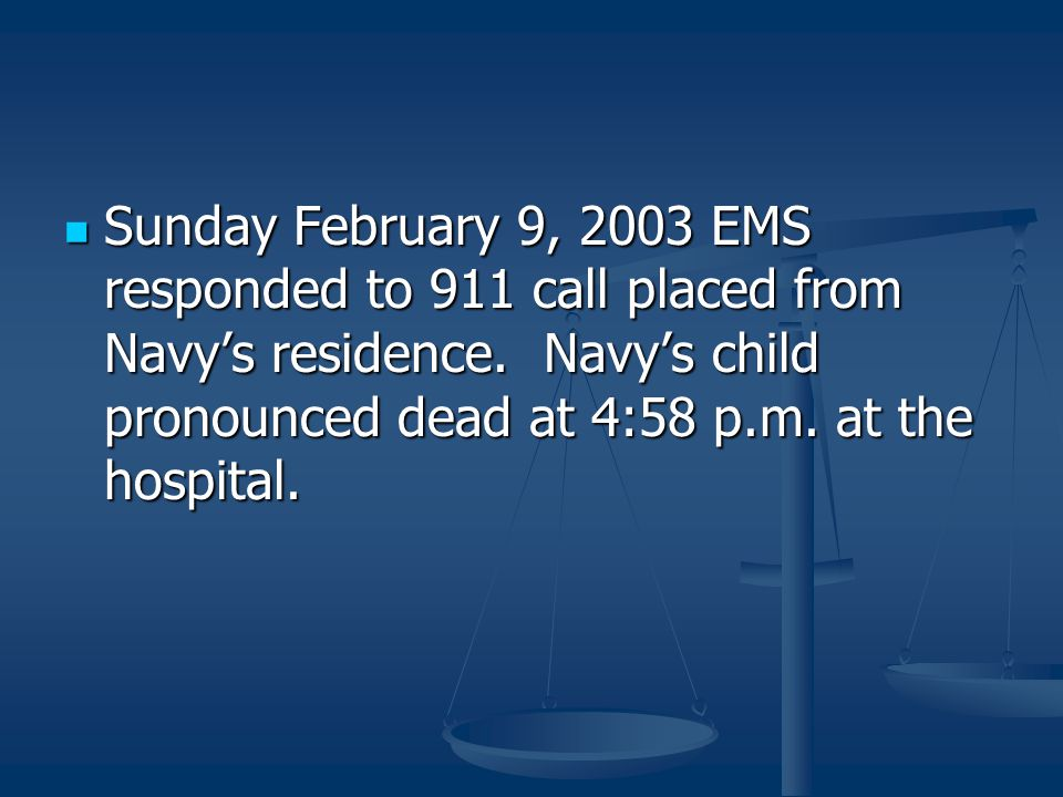 Sunday February 9, 2003 EMS responded to 911 call placed from Navy's residence.