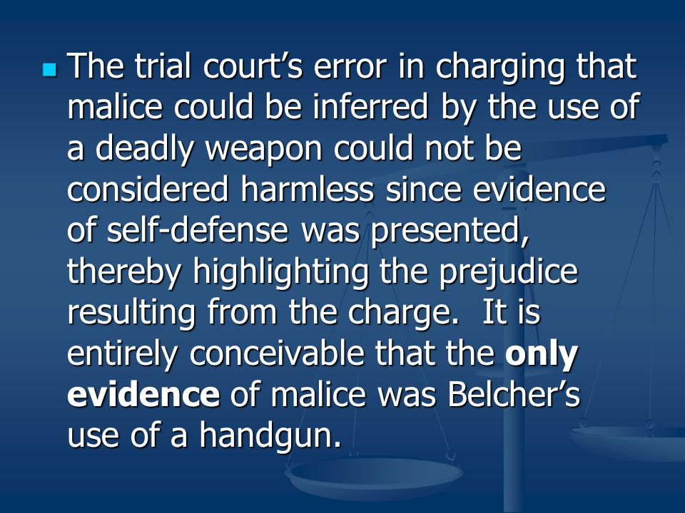 The trial court's error in charging that malice could be inferred by the use of a deadly weapon could not be considered harmless since evidence of self-defense was presented, thereby highlighting the prejudice resulting from the charge.