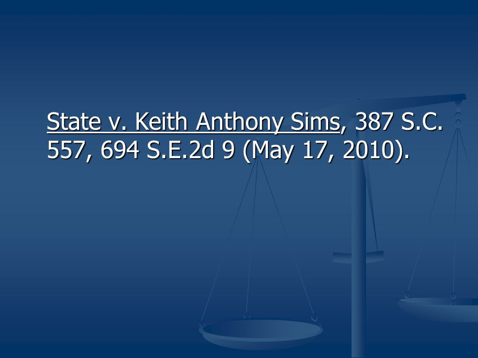 State v. Keith Anthony Sims, 387 S. C. 557, 694 S. E