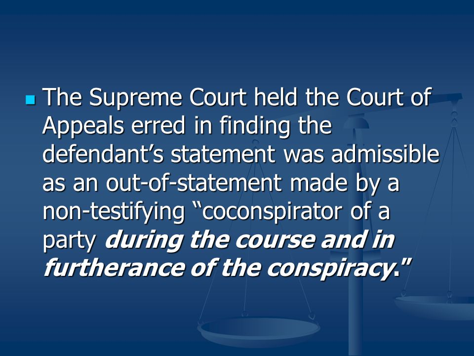 The Supreme Court held the Court of Appeals erred in finding the defendant's statement was admissible as an out-of-statement made by a non-testifying coconspirator of a party during the course and in furtherance of the conspiracy.