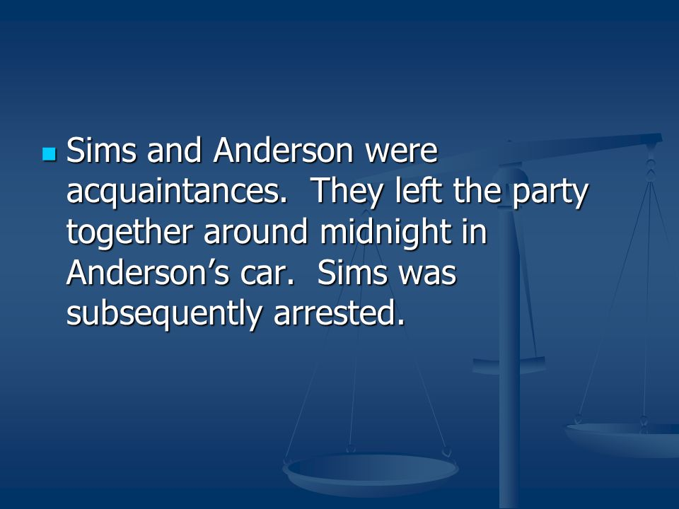 Sims and Anderson were acquaintances