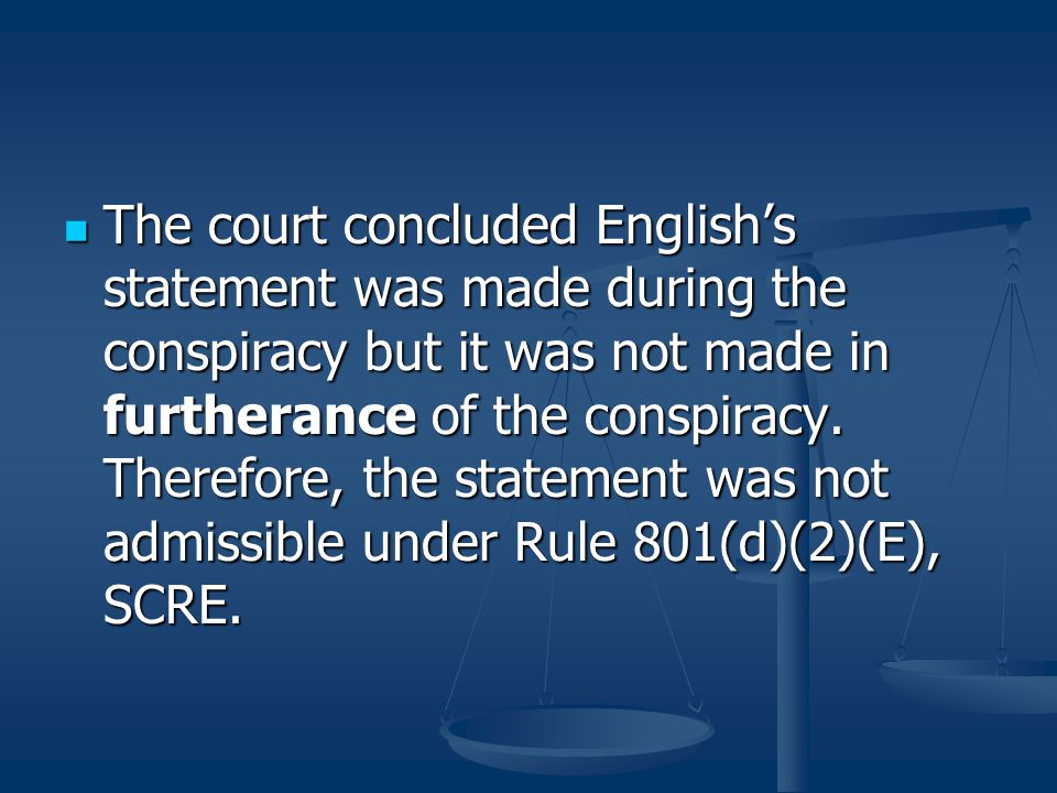The court concluded English's statement was made during the conspiracy but it was not made in furtherance of the conspiracy.