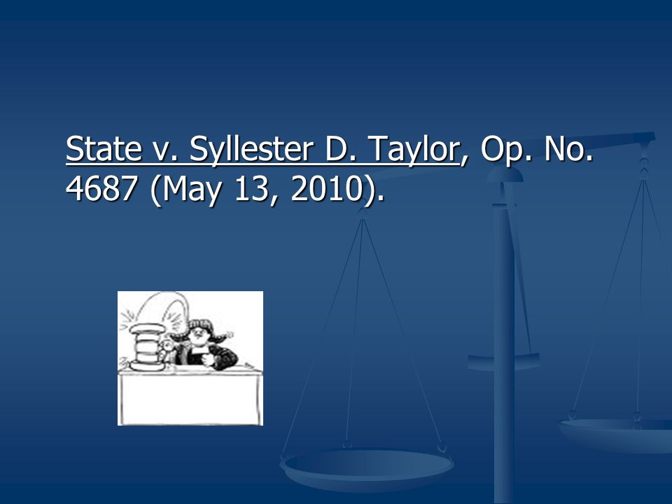 State v. Syllester D. Taylor, Op. No. 4687 (May 13, 2010).