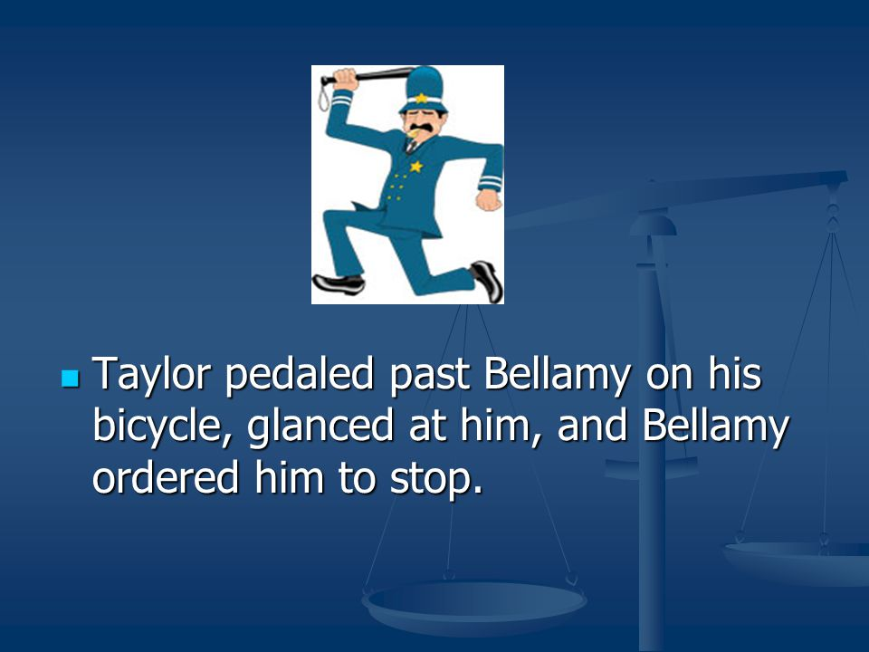 Taylor pedaled past Bellamy on his bicycle, glanced at him, and Bellamy ordered him to stop.