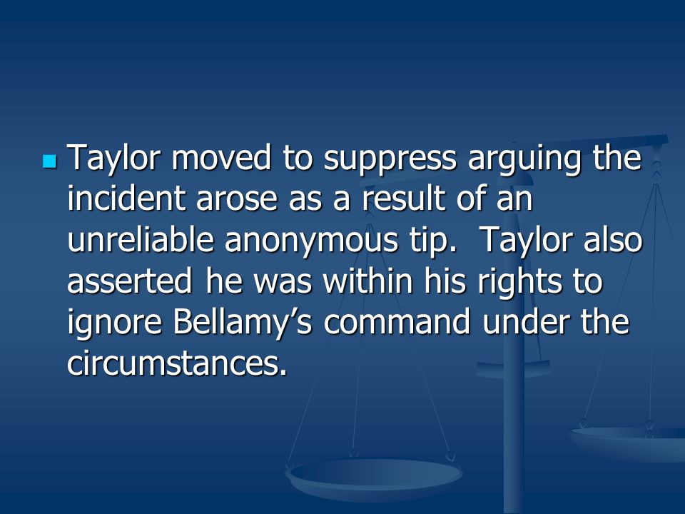 Taylor moved to suppress arguing the incident arose as a result of an unreliable anonymous tip.
