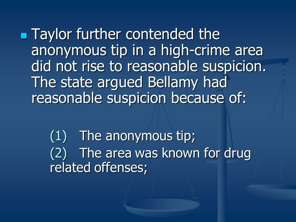 Taylor further contended the anonymous tip in a high-crime area did not rise to reasonable suspicion. The state argued Bellamy had reasonable suspicion because of: